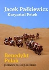 Okładka książki Benedykt Polak. Pierwszy polski podróżnik Krzysztof Petek,Jacek Pałkiewicz