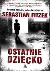 Okładka książki Ostatnie dziecko Sebastian Fitzek