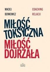 Okładka książki Miłość toksyczna, miłość dojrzała. Coaching relacji Maciej Bennewicz