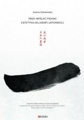 Okładka książki Prze-myśleć piękno. Estetyka kaligrafii japońskiej Joanna Zakrzewska