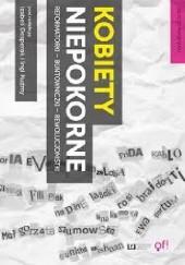 Okładka książki Kobiety niepokorne. Reformatorki buntowniczki rewolucjonistki Inga Kuźma,Iza Desperak