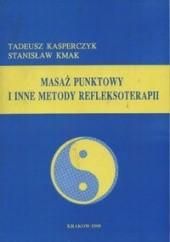 Okładka książki Masaż punktowy i inne metody refleksoterapii Tadeusz Kasperczyk,Stanisław Kmak