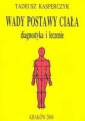 Okładka książki Wady postawy ciała diagnostyka i leczenie Tadeusz Kasperczyk