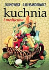 Okładka książki Kuchnia i medycyna Irena Gumowska,Julian Aleksandrowicz