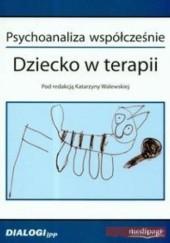 Okładka książki Psychoanaliza współcześnie. Dziecko w terapii Katarzyna Walewska