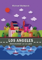 Okładka książki Los Angeles. Amerykański La-La Land Michael Stalmarsk