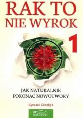 Okładka książki Rak to nie wyrok cz. 1 Ryszard Grzebyk