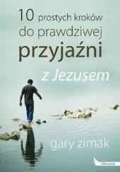 Okładka książki 10 prostych kroków do prawdziwej przyjaźni z Jezusem Gary Zimak