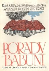Okładka książki Porady babuni czyli o urokach życia w dworku polskim Ewa Odachowska-Zielińska,Andrzej Robert Zieliński