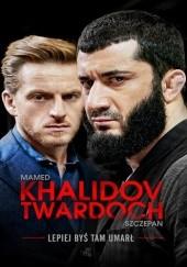 Okładka książki Lepiej byś tam umarł Szczepan Twardoch,Mamed Khalidov