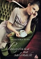 Okładka książki Pokojówka na salonach Agnieszka Rusin