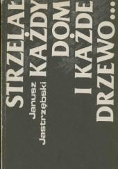 Okładka książki Strzelał każdy dom i każde drzewo... Janusz Maciej Jastrzębski