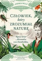 Okładka książki Człowiek, który zrozumiał naturę. Nowy świat Alexandra von Humboldta Andrea Wulf