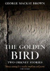Okładka książki The Golden Bird: Two Orkney Stories George Mackay Brown