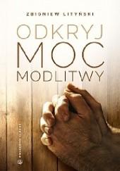 Okładka książki Odkryj moc modlitwy Zbigniew Lityński