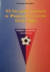 Okładka książki 55 lat piłki nożnej w Pogoni Szczecin. 1948–2003 Florian Krygier
