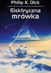 Okładka książki Elektryczna mrówka Philip K. Dick