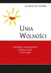 Okładka książki Unia Wolności. Założenia programowe i działalność (1994-2005) Dominik Szczepański