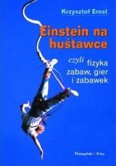 Okładka książki Einstein na huśtawce, czyli fizyka zabaw, gier i zabawek Krzysztof Ernst