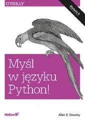 Okładka książki Myśl w języku Python! Nauka programowania Allen Downey