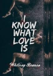 Okładka książki I Know What Love Is Whitney Bianca