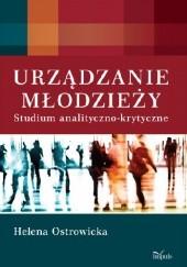 Okładka książki Urządzanie młodzieży. Studium analityczno-krytyczne Helena Ostrowicka