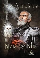 Okładka książki Namiestnik Adam Przechrzta