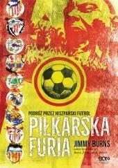 Okładka książki Piłkarska furia. Podróż przez hiszpański futbol Jimmy Burns