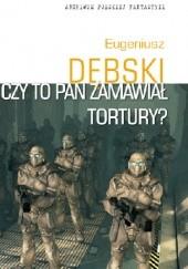 Okładka książki Czy to Pan zamawiał tortury? Eugeniusz Dębski