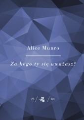 Okładka książki Za kogo ty się uważasz? Alice Munro