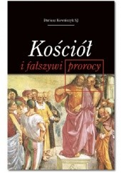 Okładka książki Kościół i fałszywi prorocy Dariusz Kowalczyk