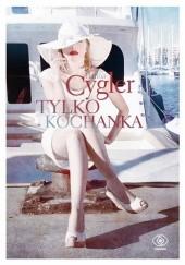 Okładka książki Tylko kochanka Hanna Cygler