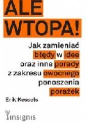 Okładka książki Ale wtopa! Jak zamieniać błędy w idee oraz inne porady z zakresu owocnego ponoszenia porażek Erik Kessels