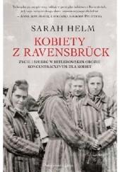 Okładka książki Kobiety z Ravensbrück. Życie i śmierć w hitlerowskim obozie koncentracyjnym dla kobiet Sarah Helm