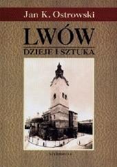Okładka książki Lwów. Dzieje i sztuka Jan K. Ostrowski