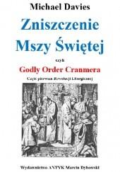 Okładka książki Zniszczenie Mszy Świętej czyli Godly Order Cranmera. Część pierwsza Rewolucji Liturgicznej Michael Davies