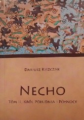 Okładka książki Necho, t.2, Król Południa i Północy Dariusz Kiszczak