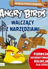Okładka książki Angry Birds. Walczący z narzędziami Patrycja Zarawska