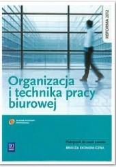 Okładka książki Organizacja i technika pracy biurowej. Podręcznik do nauki zawodów z branży ekonomicznej Urszula Łatka