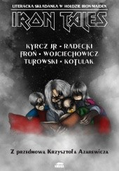 Okładka książki Iron Tales Kazimierz Kyrcz jr,Łukasz Radecki,Jarosław Turowski,Juliusz Wojciechowicz,Kacper Kotulak,Adam Froń