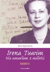 Okładka książki Irena Tuwim. Nie umarłam z miłości Anna Augustyniak