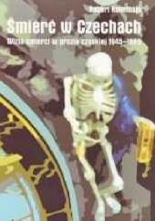 Okładka książki Śmierć w Czechach. Wizja śmierci w prozie czeskiej 1945-1989 Robert Kulmiński