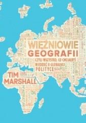 Okładka książki Więźniowie geografii, czyli wszystko, co chciałbyś wiedzieć o globalnej polityce Tim Marshall