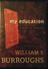 Okładka książki My Education: A Book of Dreams William Seward Burroughs