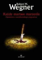 Okładka książki Każde martwe marzenie Robert M. Wegner