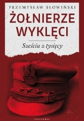 Okładka książki Żołnierze Wyklęci. Sześciu z tysięcy Przemysław Słowiński