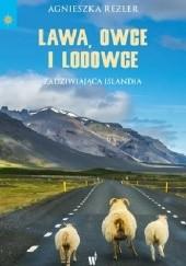 Okładka książki Lawa, owce i lodowce. Zadziwiająca Islandia Agnieszka Rezler