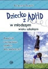 Okładka książki Dziecko z ADHD w młodszym wieku szkolnym. Katarzyna Chrąściel