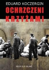 Okładka książki Ochrzczeni krzyżami Eduard Koczergin
