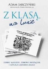 Okładka książki Z klasą, na luzie. Dobre maniery, zdrowy rozsądek i sztuka łamania zasad Adam Jarczyński